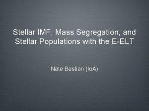 Stellar IMF Mass Segregation and Stellar Populations with