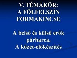 V TMAKR A FLFELSZN FORMAKINCSE A bels s