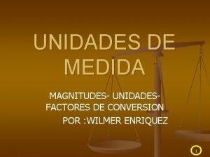 UNIDADES DE MEDIDA MAGNITUDES UNIDADES FACTORES DE CONVERSION