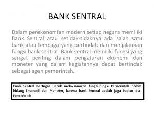 BANK SENTRAL Dalam perekonomian modern setiap negara memiliki