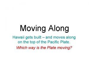 Moving Along Hawaii gets built and moves along