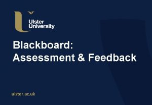 Blackboard Assessment Feedback ulster ac uk Session Outline