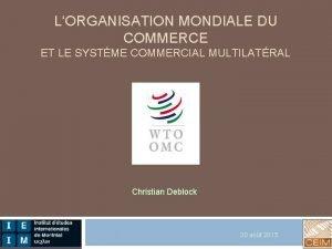 LORGANISATION MONDIALE DU COMMERCE ET LE SYSTME COMMERCIAL