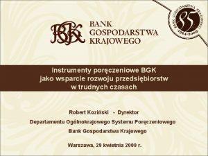 Instrumenty porczeniowe BGK jako wsparcie rozwoju przedsibiorstw w