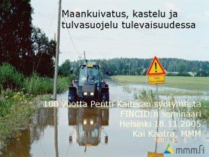 Maankuivatus kastelu ja tulvasuojelu tulevaisuudessa 100 vuotta Pentti