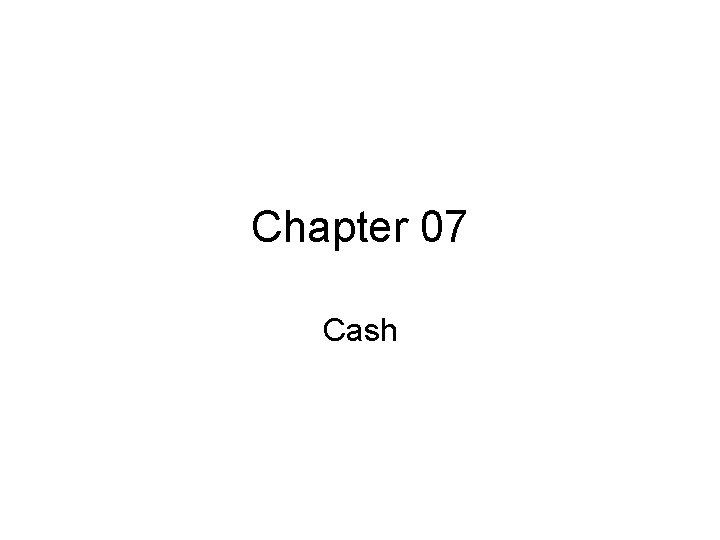 Chapter 07 Cash Objectives Cash Rules for Cash