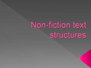 Nonfiction text structures Text Structure How text is
