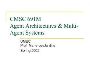 CMSC 691 M Agent Architectures Multi Agent Systems