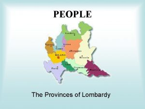 PEOPLE The Provinces of Lombardy Density in Lombardy