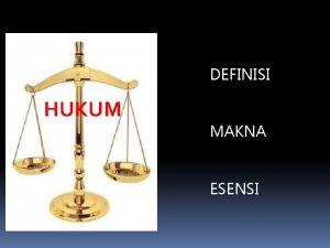 DEFINISI HUKUM MAKNA ESENSI DEFINISI Aneka ragam definisi