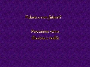 Fidarsi o non fidarsi Percezione visiva illusione e