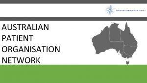 AUSTRALIAN PATIENT ORGANISATION NETWORK AUSTRALIAN PATIENT ORGANISATION NETWORK