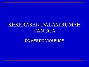 KEKERASAN DALAM RUMAH TANGGA DOMESTIC VIOLENCE DEFINISI n