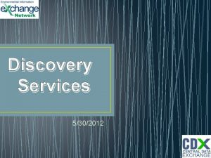 Discovery Services 5302012 Discovery Services Provides a method