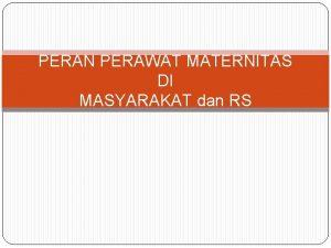 PERAN PERAWAT MATERNITAS DI MASYARAKAT dan RS Definisi