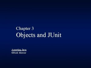 Chapter 3 Objects and JUnit Asserting Java Rick