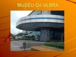 MUSEU DA ULBRA MUSEU DA ULBRA O Museu
