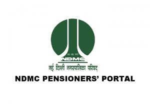 NDMC PENSIONERS PORTAL FEATURES OF PENSIONERS PORTAL q