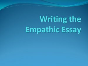 Writing the Empathic Essay Empathic means Empathy means