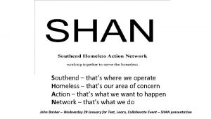 Southend thats where we operate Homeless thats our