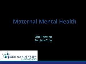 Maternal Mental Health Atif Rahman Daniela Fuhr Maternal