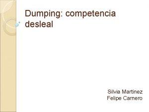Dumping competencia desleal Silvia Martinez Felipe Carnero ndice