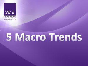 5 Macro Trends A Macro Trend 2 5