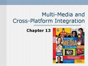 MultiMedia and CrossPlatform Integration Chapter 13 MultiMedia CrossPlatform