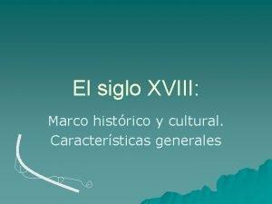 El siglo XVIII Marco histrico y cultural Caractersticas