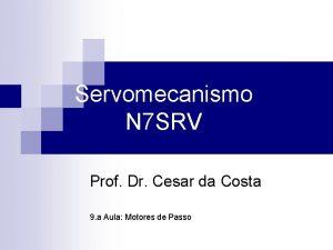 Servomecanismo N 7 SRV Prof Dr Cesar da