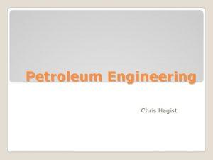 Petroleum Engineering Chris Hagist Overall Job Petroleum engineers