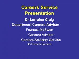 Careers Service Presentation Dr Lorraine Craig Department Careers