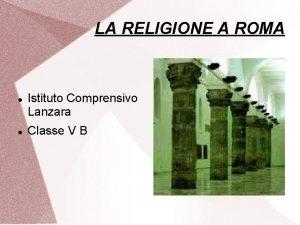 LA RELIGIONE A ROMA Istituto Comprensivo Lanzara Classe