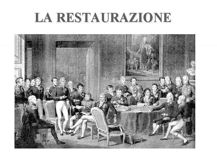 LA RESTAURAZIONE CONGRESSO DI VIENNA dal 1814 al