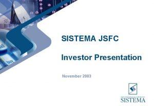 SISTEMA JSFC Investor Presentation November 2003 Agenda Company