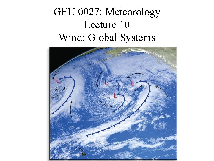 GEU 0027 Meteorology Lecture 10 Wind Global Systems