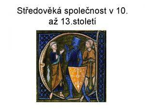 Stedovk spolenost v 10 a 13 stolet Vymezen