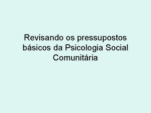 Revisando os pressupostos bsicos da Psicologia Social Comunitria