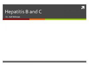 Hepatitis B and C Dr Asif Rehman Hepatitis