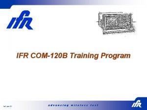 IFR COM120 B Training Program 1 st Jan