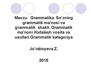 Mavzu Grammatika Sozning grammatik manosi va grammatik shakli
