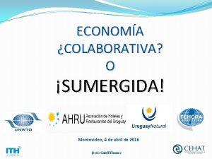 ECONOMA COLABORATIVA O SUMERGIDA Montevideo 4 de abril