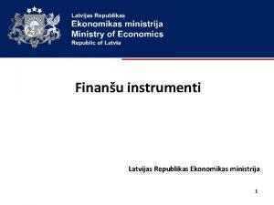 Finanu instrumenti Latvijas Republikas Ekonomikas ministrija 1 Saturs
