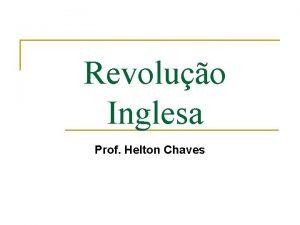 Revoluo Inglesa Prof Helton Chaves Revoluo Inglesa n