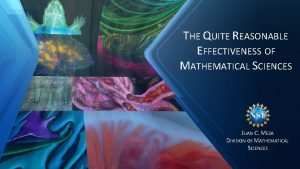 THE QUITE REASONABLE EFFECTIVENESS OF MATHEMATICAL SCIENCES JUAN