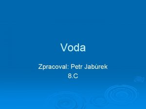 Voda Zpracoval Petr Jabrek 8 C Hydrosfra voda