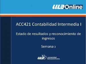 ACC 421 Contabilidad Intermedia I Estado de resultados