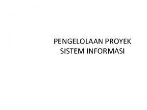 PENGELOLAAN PROYEK SISTEM INFORMASI BAHASAN 1 Proyek 2