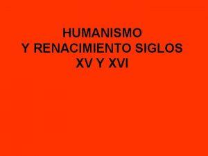 HUMANISMO Y RENACIMIENTO SIGLOS XV Y XVI PASO