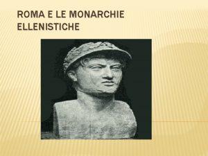 ROMA E LE MONARCHIE ELLENISTICHE ROMA DOPO LE